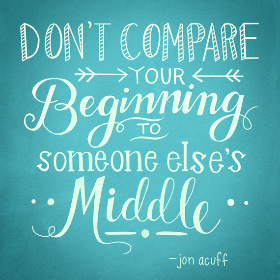 Dont Compare Your Beginning