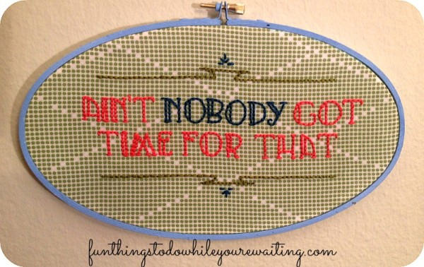 Sweet Brown's Ain't Nobody Got Time For That Subversive Cross Stitch from Fun Things The Blog.com