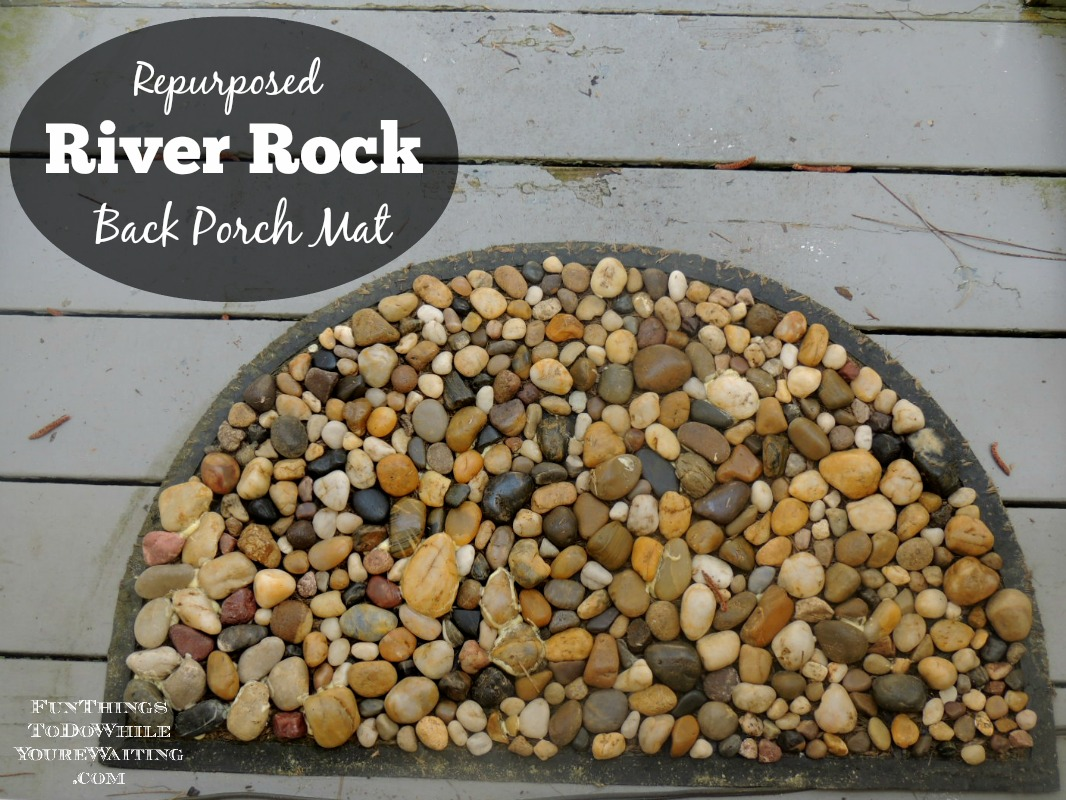 Repurposed River Rock Mat - Fun Things To Do While You\'re Waiting