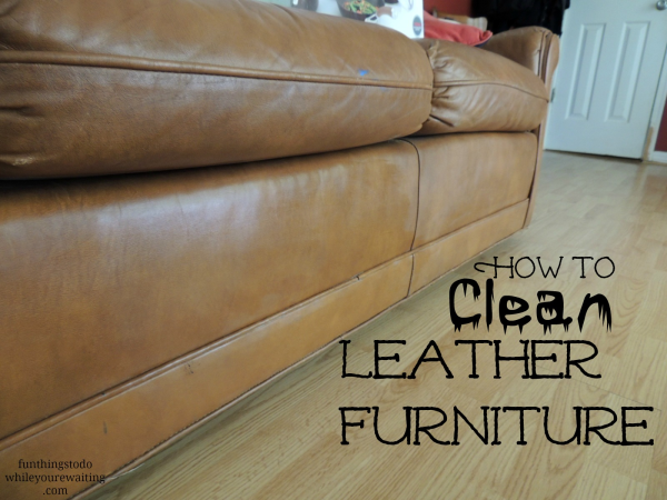 How To Clean Leather Furniture Fun Things To Do While