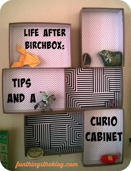 birchbox tips and a curio cabinet