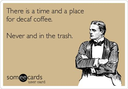 Trash the Decaf