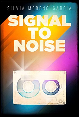 Signal to Noise, by Silvia Moreno-Garcia