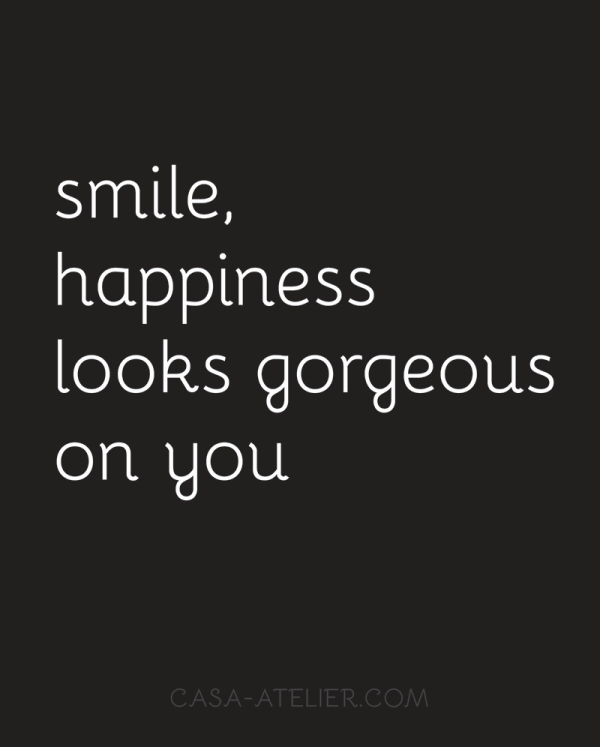 Smile, happiness looks gorgeous on you. casa-atelier.com