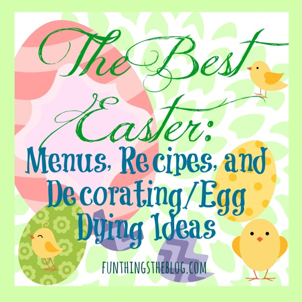 Best Easter: Recipes, Menus, Decorating, Egg Dying