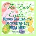 How to have The Best Easter: Menus, Recipes, and Decorating/Egg Dying ideas