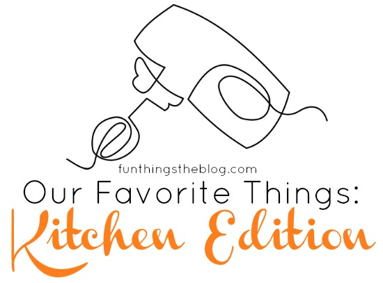 Fun Things The Blog's Favorite Things: Kitchen Edition