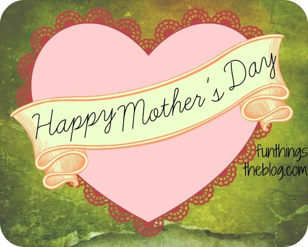 Title Header for Mothers Day on Fun Things The Blog funthingstheblog.com