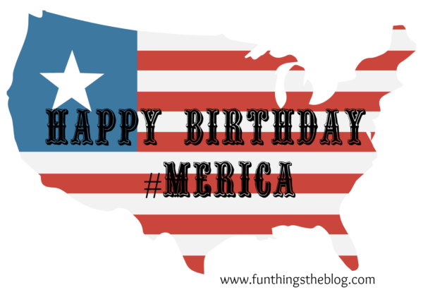 Happy Birthday Merica www.funthingstheblog.com
