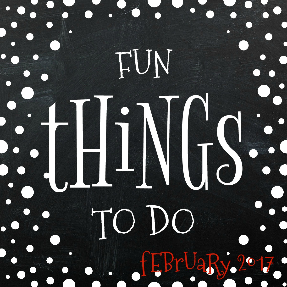 Fun Things To Do Feb 2017