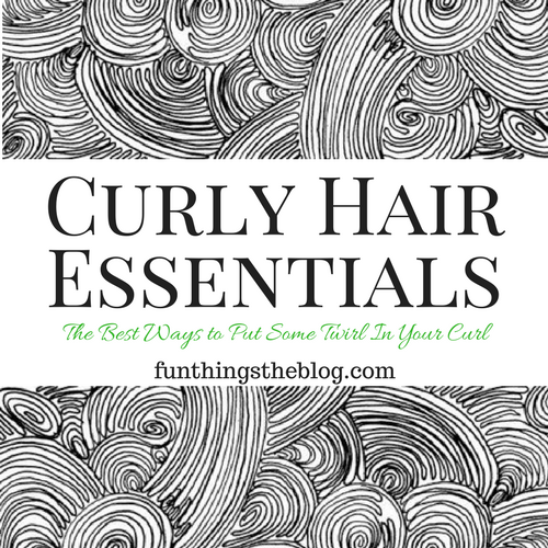 Curly Hair Essentials from Fun Things the Blog